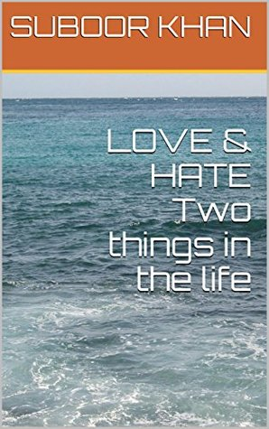 LOVE & HATE Two things in the life  by  SUBOOR KHAN