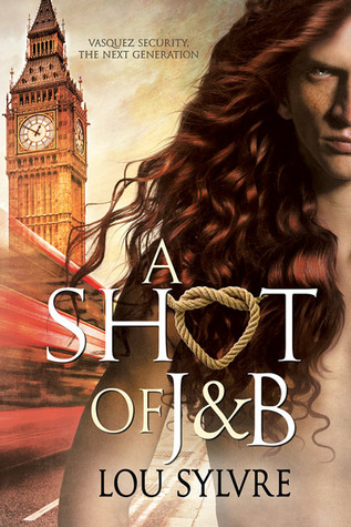 Recent Release Review: A Shot of J&B (Vasquez and James Spin off) by Lou Sylvre