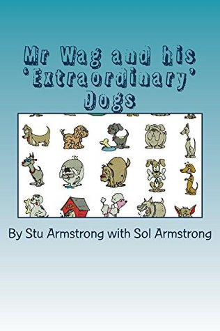 Mr Wag and his Extra Ordinary Dogs  by  Stu Armstrong