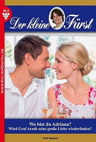Wo bist du, Adriana?: Der kleine Fürst 2 - Adelsroman  by  Viola Maybach