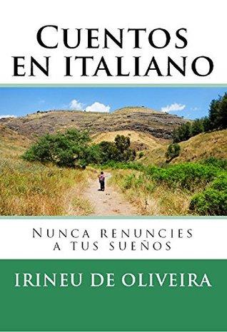 Cuentos en Italiano: Nunca renuncies a tus sueños Irineu De Oliveira Jnr