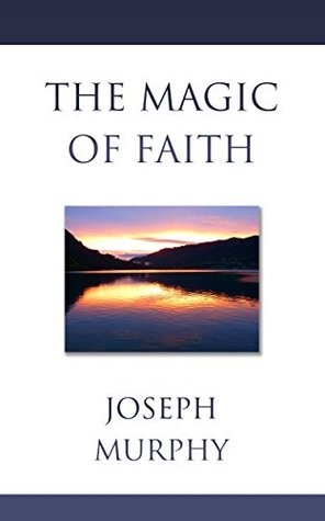 The Magic of Faith Joseph Murphy