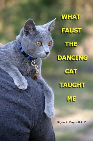 What Faust the Dancing Cat Taught Me  by  Signe Dayhoff