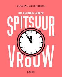 Het handboek voor de spitsuurvrouw (Sara Van Wesenbeeck)
