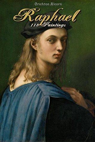 Raphael: 118 Paintings Crichton Alcorn