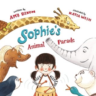 Sophie's Animal Parade by Amy Dixon
