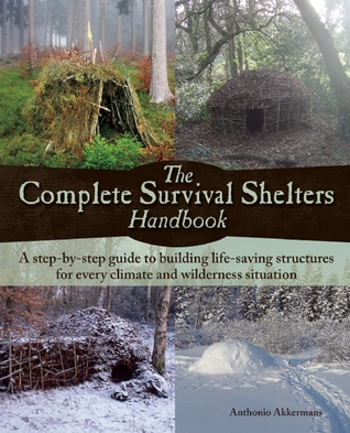 The Complete Survival Shelters Handbook by Anthonio  Akkermans
