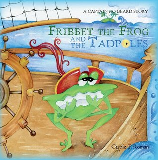 Fribbet the Frog and the Tadpoles (A Captain No Beard Story)