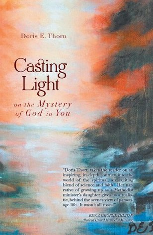Casting Light on the Mystery of God in You Doris E Thorn