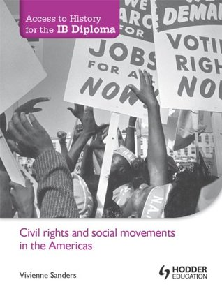 Access to History for the IB Diploma: Civil rights and social movements in the Americas  by  VIV Sanders