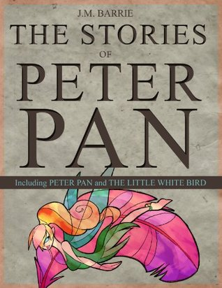 The Stories of Peter Pan  by  J.M. Barrie