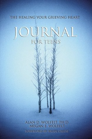 The Healing Your Grieving Heart Journal for Teens (Healing Your Grieving Heart series) Alan D. Wolfelt