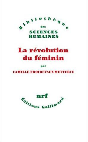 La Révolution du féminin  by  Camille Froidevaux-Metterie