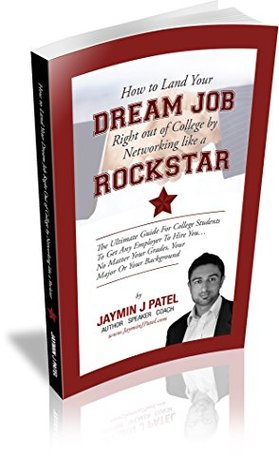 How to Land Your Dream Job Right Out of College Networking Like A Rockstar: The Ultimate Guide for College Students to Get Any Employer to Hire You...No Matter Your Grades, Your Major, or Your Backg by Jaymin Patel