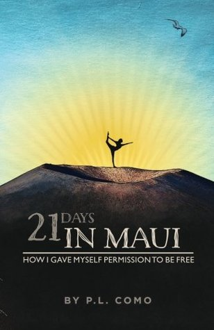 21 Days In Maui: How I gave myself permission to be free. P.L. Como