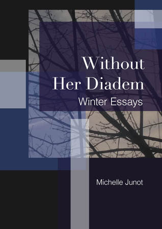 Without Her Diadem: Winter Essays Michelle Junot