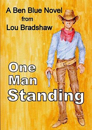 One Man Standing (Ben Blue Book 6)  by  Lou Bradshaw