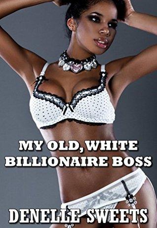 My Old, White, Billionaire Boss Denelle Sweets