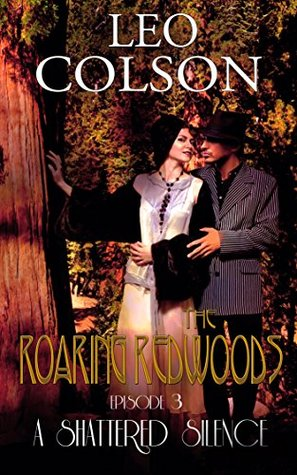 A Shattered Silence (The Roaring Redwoods #3)  by  Leo Colson