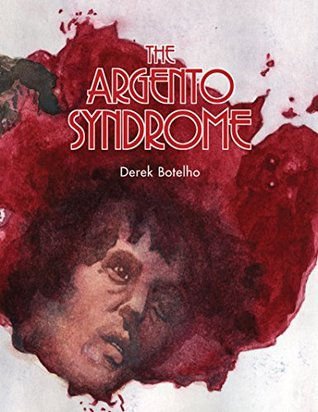 The Argento Syndrome Derek Botelho