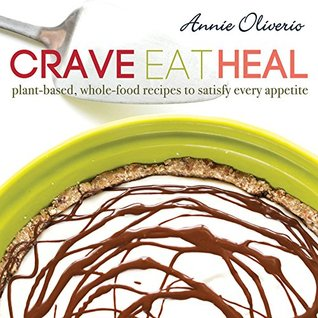 Crave, Eat, Heal: Plant-based, Whole-food Recipes to Satisfy Every Appetite