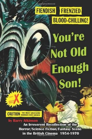 Youre Not Old Enough Son: An Irreverent Recollection of the Horror/Science Fiction/Fantasy Scene in the British Cinema, 1954-1970  by  Barry Atkinson