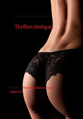 Thrillers érotiques: Volume 1. Nouvelle édition revue et augmentée Valérie Mouillaflot
