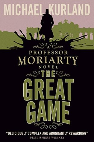 The Great Game: A Professor Moriarty Novel (The Professor Moriarty Series) Michael Kurland