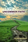Uncommon Faith: From Difficulty to Divine Purpose  by  Felicia McQuaid