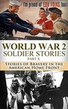 World War 2 Soldier Stories Part X: Stories of Bravery in the American Home Front (World War 2, WW2, World War II, WWII, soldier stories, a higher call, ... killing patton, unbroken, american Book 1)