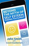 Beyond the Myth of Self-Esteem: Finding Fulfilment
