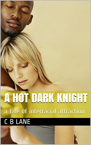 A Hot Dark Knight: a tale of interracial attraction Carol Lane