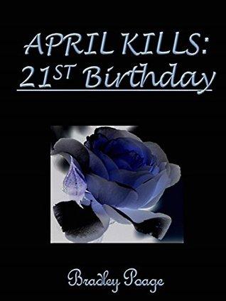 April Kills: 21st Birthday Bradley Poage