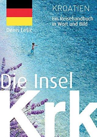 Die Insel Krk: Ein Reisehandbuch in Wort und Bild  by  Denis Lešić