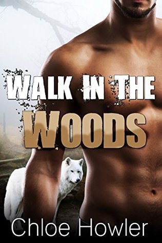 Walk In The Woods (BBW Paranormal Shifter Erotic Romance) Chloe Howler