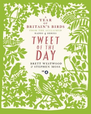 Tweet of the Day: A Year of Britains Birds from the Acclaimed Radio 4 Series Brett Westwood