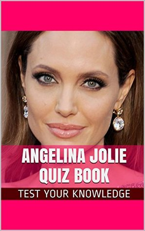 Angelina Jolie Quiz Book - 50 Fun & Fact Filled Questions About Actress Angelina Jolie  by  Nancy  Smith