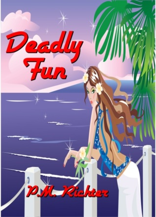 Deadly Fun by P.M. Richter