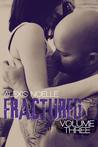 Fractured: Volume Three (Fractured, #3)