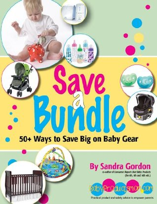 Save a Bundle: 50+ Ways to Save Big on Baby Gear  by  Sandra Gordon