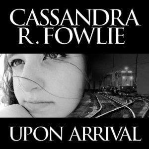 Upon Arrival  by  Cassandra R. Fowlie