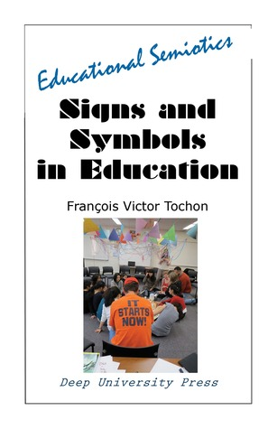 Signs And Symbols In Education: Educational Semiotics  by  Francois Victor Tochon