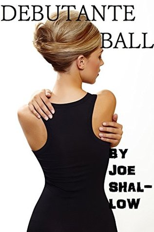 DEBUTANTE BALL (Chelsea Heights Series): A sexy barely legal preppy transformation story with ball gowns.  by  Joe Shallow
