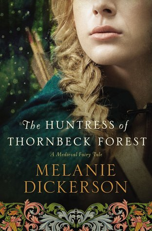 The Huntress of Thornbeck Forest (Medieval Fairy Tale Romance, #1)