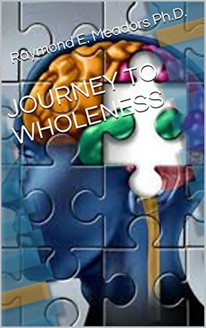 JOURNEY TO WHOLENESS  by  Raymond E. Meadors