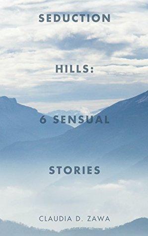 Seduction Hills: 6 Sensual Stories Claudia D. Zawa