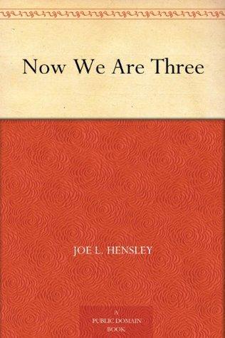 Now We Are Three Joe L. Hensley