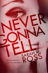 Never Gonna Tell by Sarah M. Ross