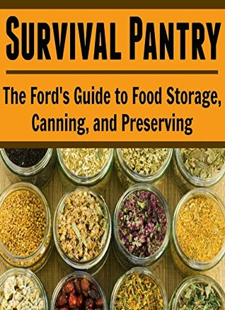 Food Storage: Survival Pantry: The Fords Guide to Food Storage, Canning, and Preserving: Diana Cruise