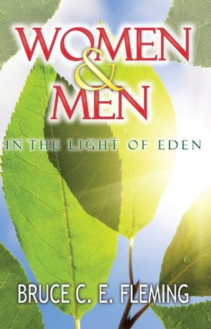 Women and Men in the Light of Eden  by  Bruce C. E. Fleming
